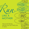 Run Like A Mother: book review by Devon Barta