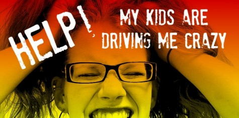 my kids are driving me crazy
