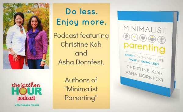 New episode of The Kitchen Hour podcast with Christine Koh and Asha Dornfest of Minimalist Parenting