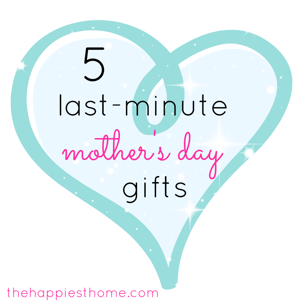5 Last-Minute Mother's Day Gift Ideas - The Happiest Home — The ...