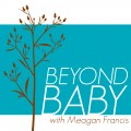 Beyond Baby with Meagan Francis