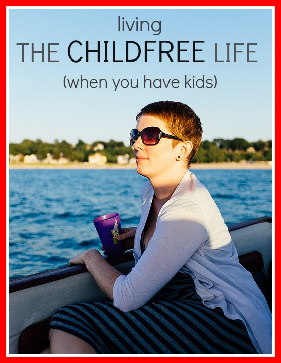 living the childfree life when you have kids