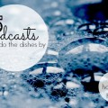 best podcasts to do the dishes by