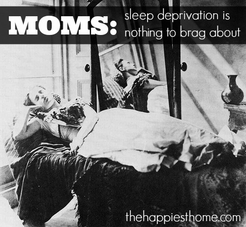 Dear Moms: Sleep deprivation is nothing to brag about. - The Happiest Home