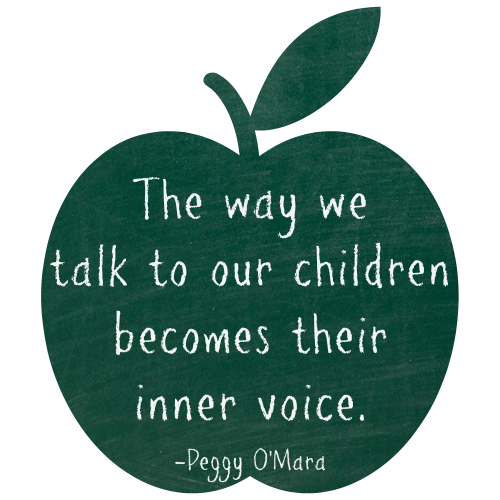 the way we talk to our children becomes their inner voice -Peggy O'Mara
