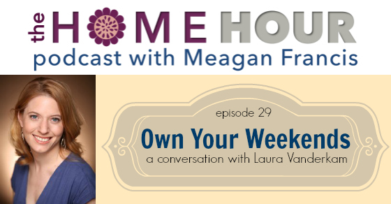 Laura Vanderkam interview The Home Hour podcast